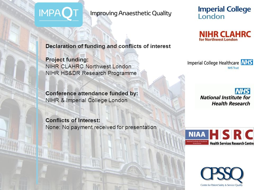 Declaration of funding and conflicts of interest Project funding: NIHR CLAHRC Northwest London NIHR HS&DR Research Programme Conference attendance funded by: NIHR & Imperial College London Conflicts of Interest: None: No payment received for presentation