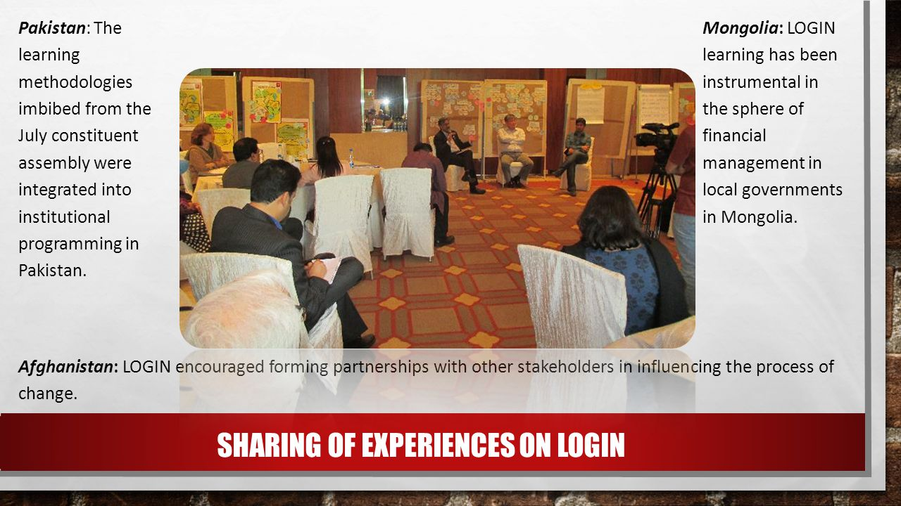 SHARING OF EXPERIENCES ON LOGIN Pakistan: The learning methodologies imbibed from the July constituent assembly were integrated into institutional programming in Pakistan.