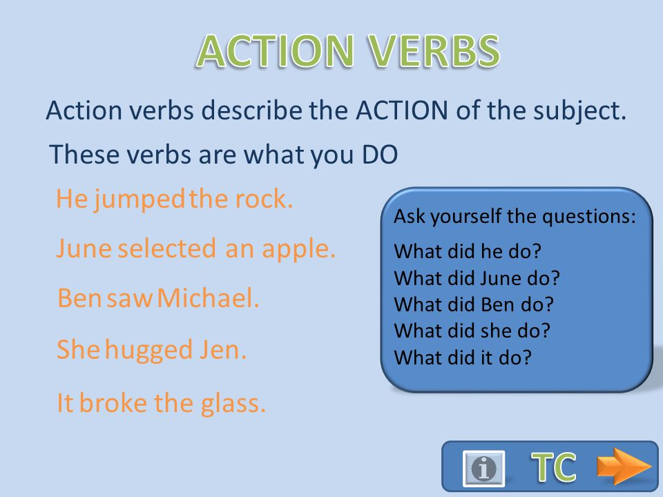 ACTION VERBS LINKING VERBS dance have break fix love run play create select develop hold jump Action verbs show the ACTIONS of the subject.