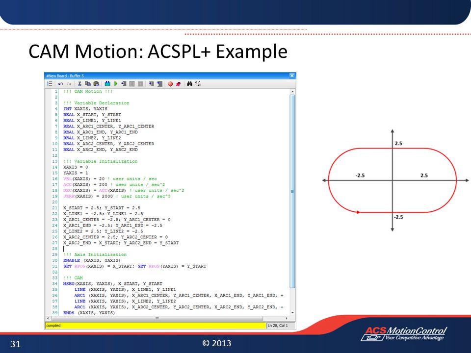 © 2013 CAM Motion: ACSPL+ Example 31