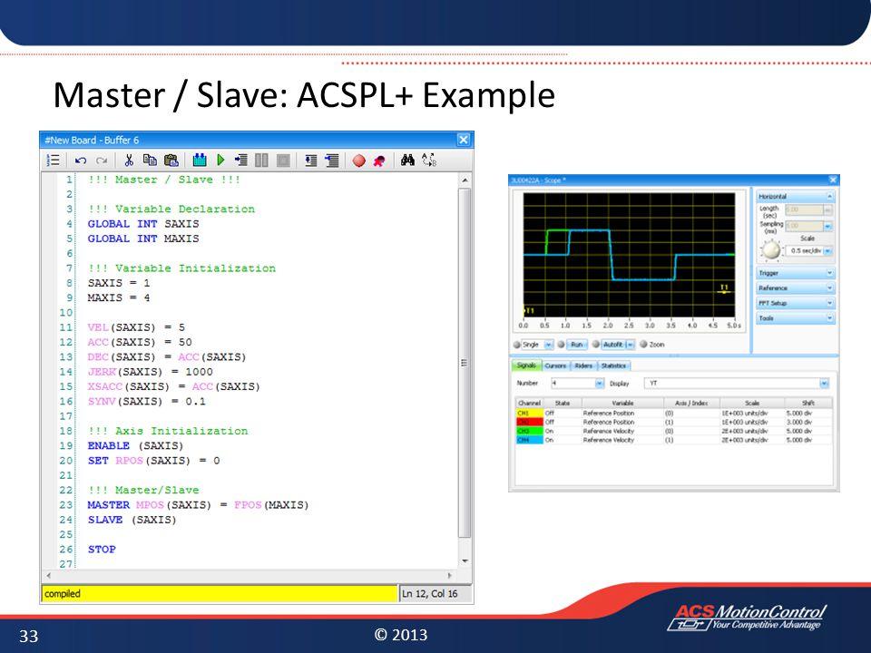 © 2013 Master / Slave: ACSPL+ Example 33