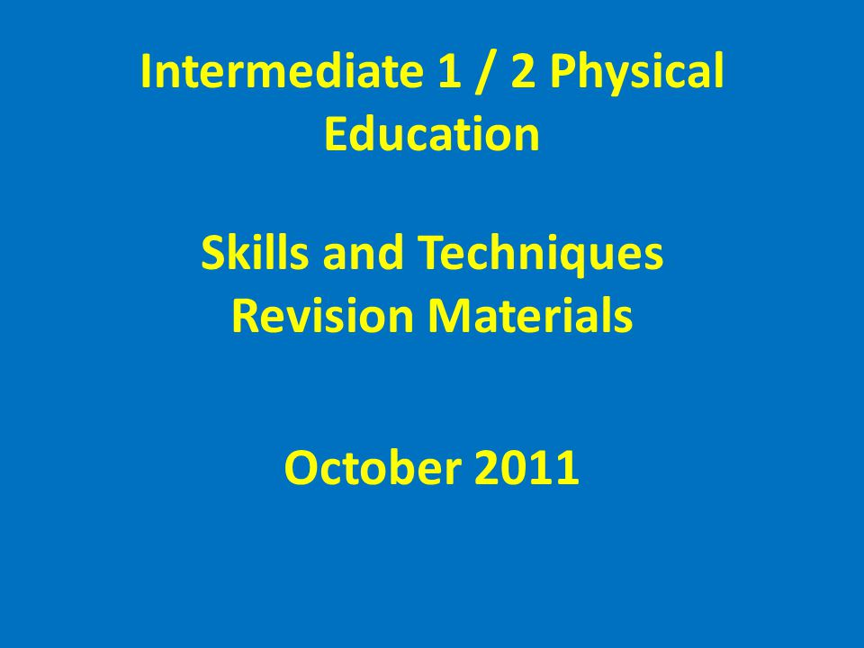 Intermediate 1 / 2 Physical Education Skills and Techniques Revision Materials October 2011