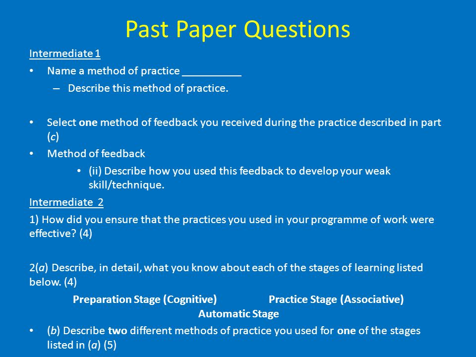 Past Paper Questions Intermediate 1 Name a method of practice __________ – Describe this method of practice. Select one method of feedback you receive