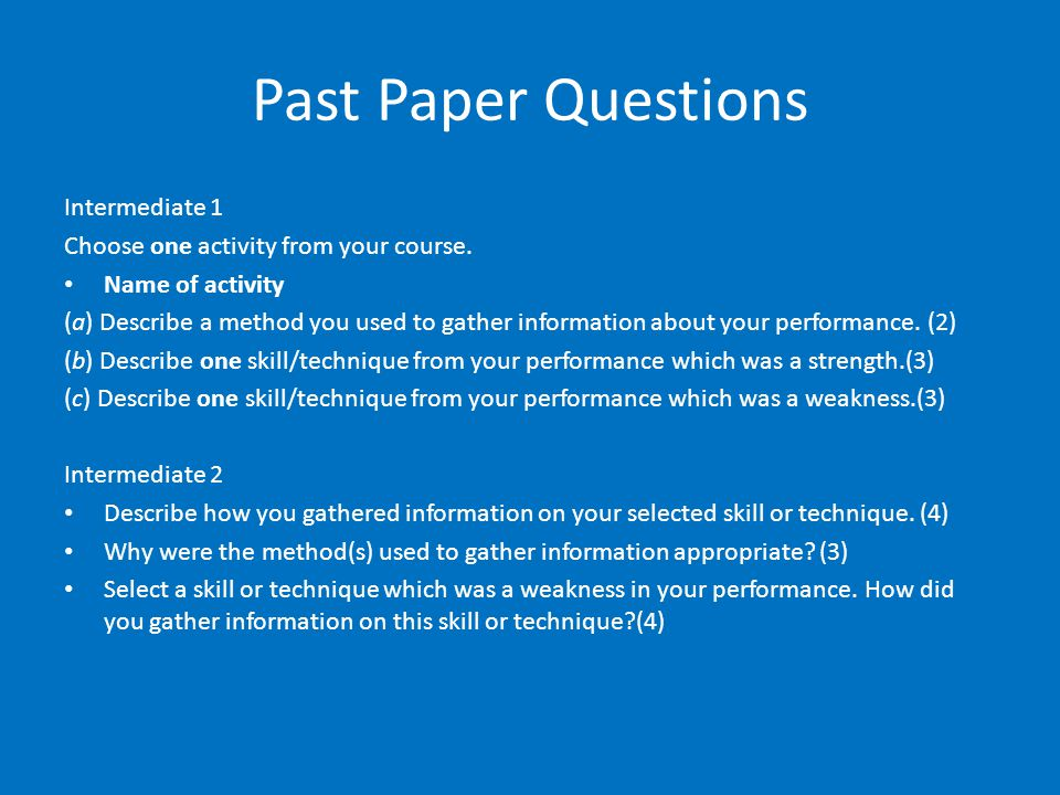 Past Paper Questions Intermediate 1 Choose one activity from your course. Name of activity (a) Describe a method you used to gather information about