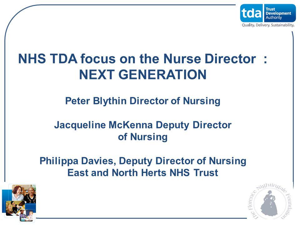 NHS TDA focus on the Nurse Director : NEXT GENERATION Peter Blythin Director of Nursing Jacqueline McKenna Deputy Director of Nursing Philippa Davies,