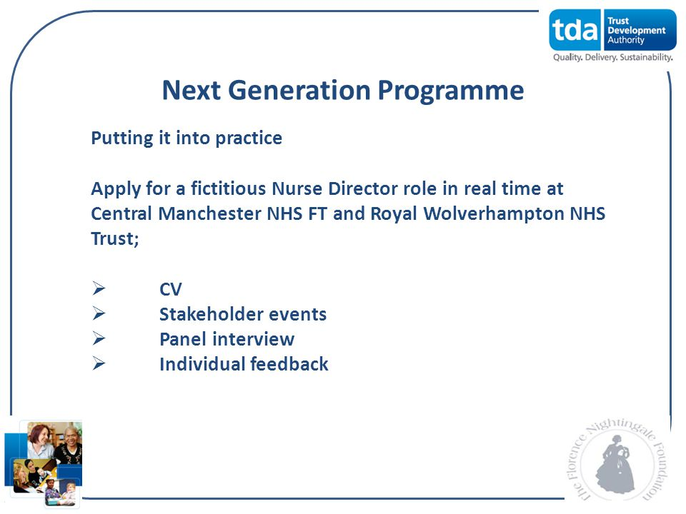 Next Generation Programme Putting it into practice Apply for a fictitious Nurse Director role in real time at Central Manchester NHS FT and Royal Wolv