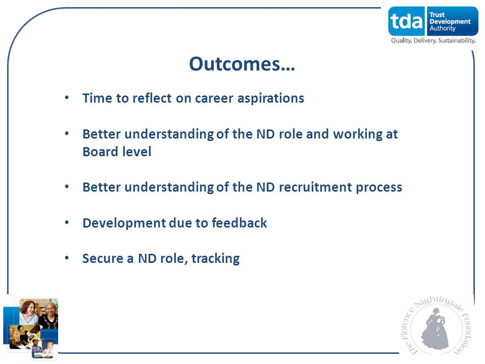Outcomes… Time to reflect on career aspirations Better understanding of the ND role and working at Board level Better understanding of the ND recruitm