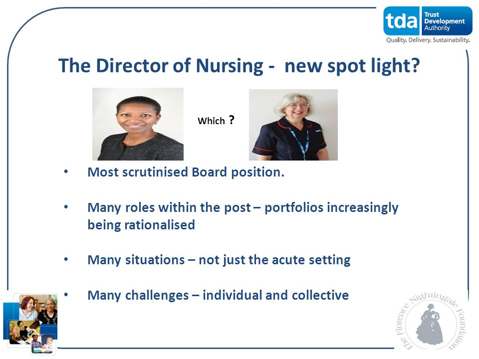 The Director of Nursing - new spot light? Most scrutinised Board position. Many roles within the post – portfolios increasingly being rationalised Man