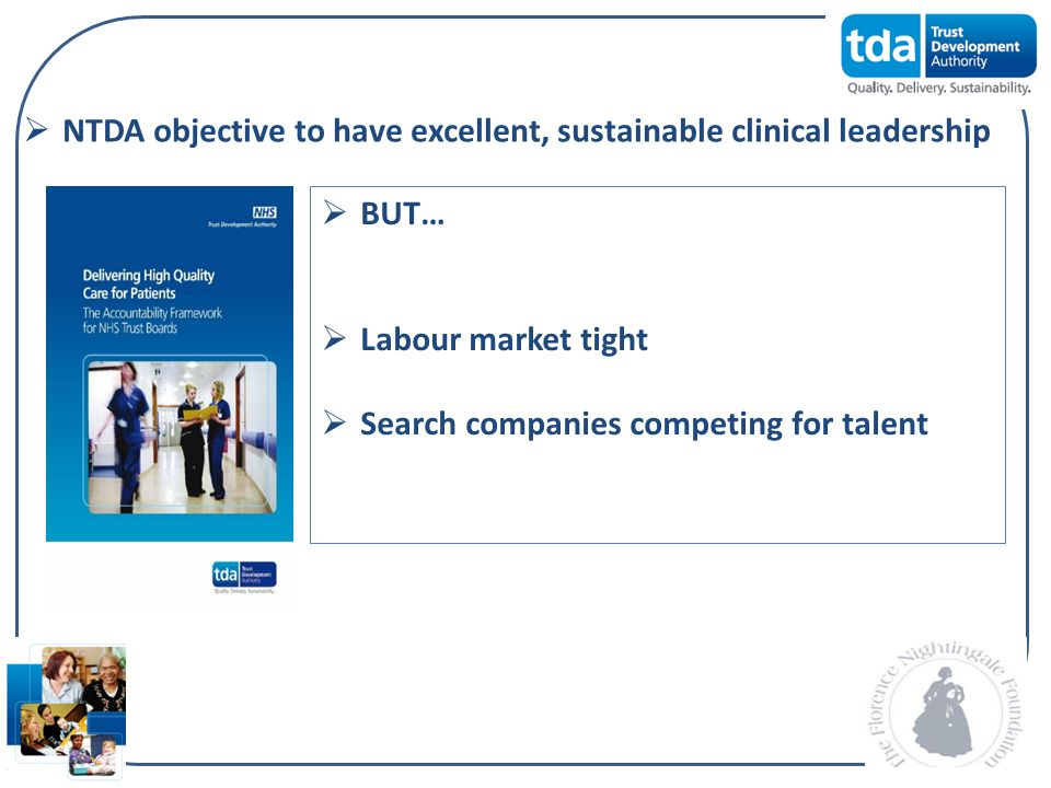 NTDA objective to have excellent, sustainable clinical leadership BUT… Labour market tight Search companies competing for talent