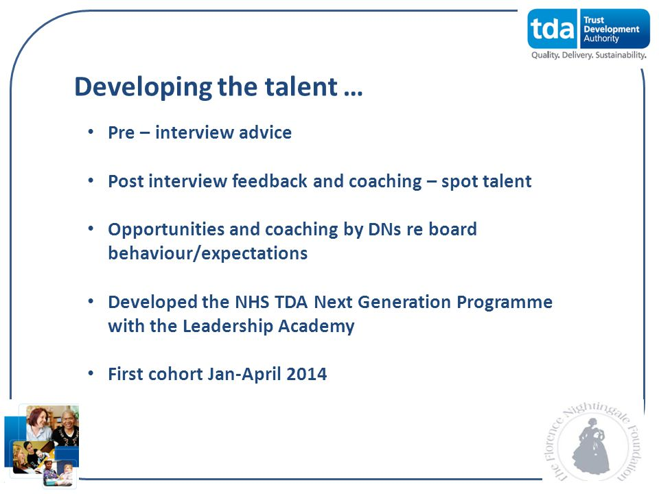 Pre – interview advice Post interview feedback and coaching – spot talent Opportunities and coaching by DNs re board behaviour/expectations Developed