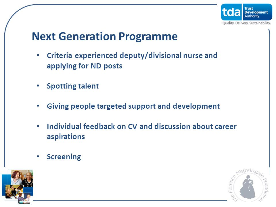 Next Generation Programme Criteria experienced deputy/divisional nurse and applying for ND posts Spotting talent Giving people targeted support and de