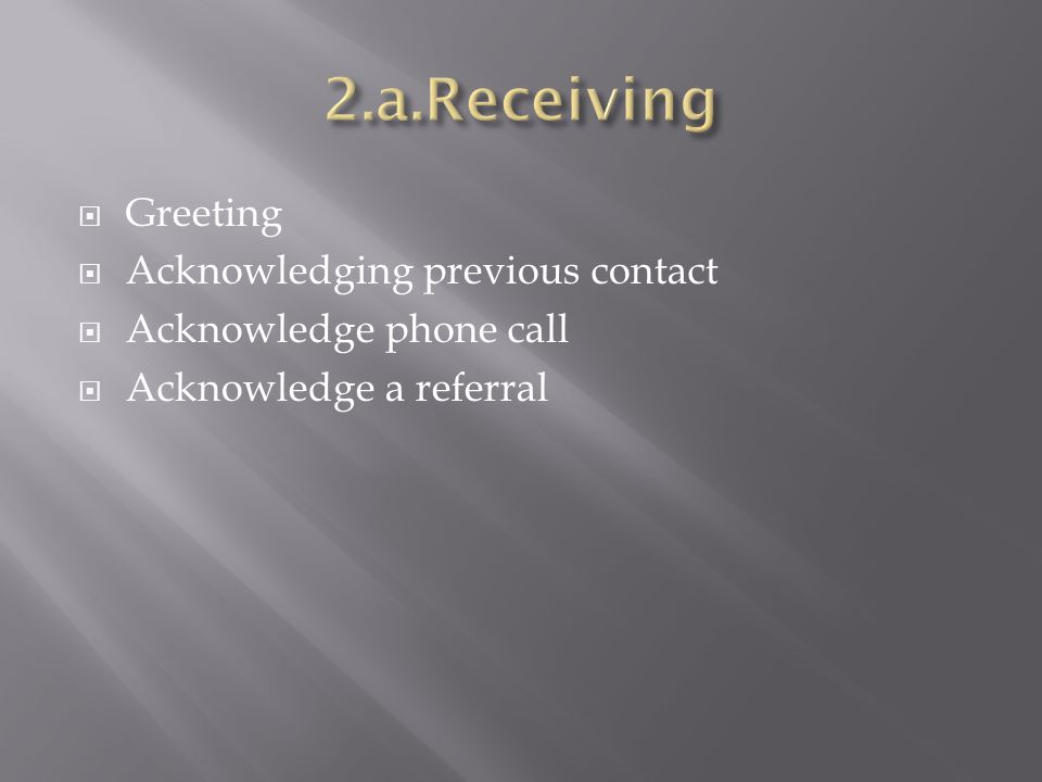 Greeting Acknowledging previous contact Acknowledge phone call Acknowledge a referral