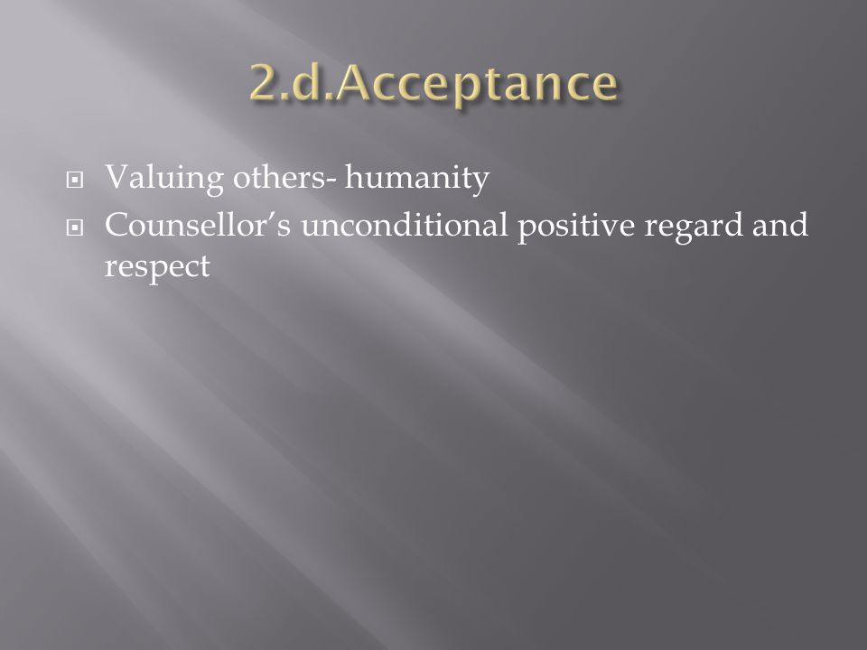 Valuing others- humanity Counsellors unconditional positive regard and respect