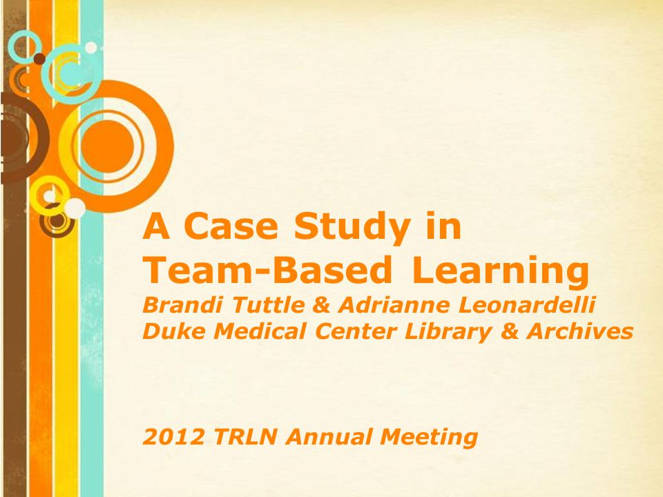 Free Powerpoint Templates Page 1 Free Powerpoint Templates A Case Study in Team-Based Learning Brandi Tuttle & Adrianne Leonardelli Duke Medical Center Library & Archives 2012 TRLN Annual Meeting