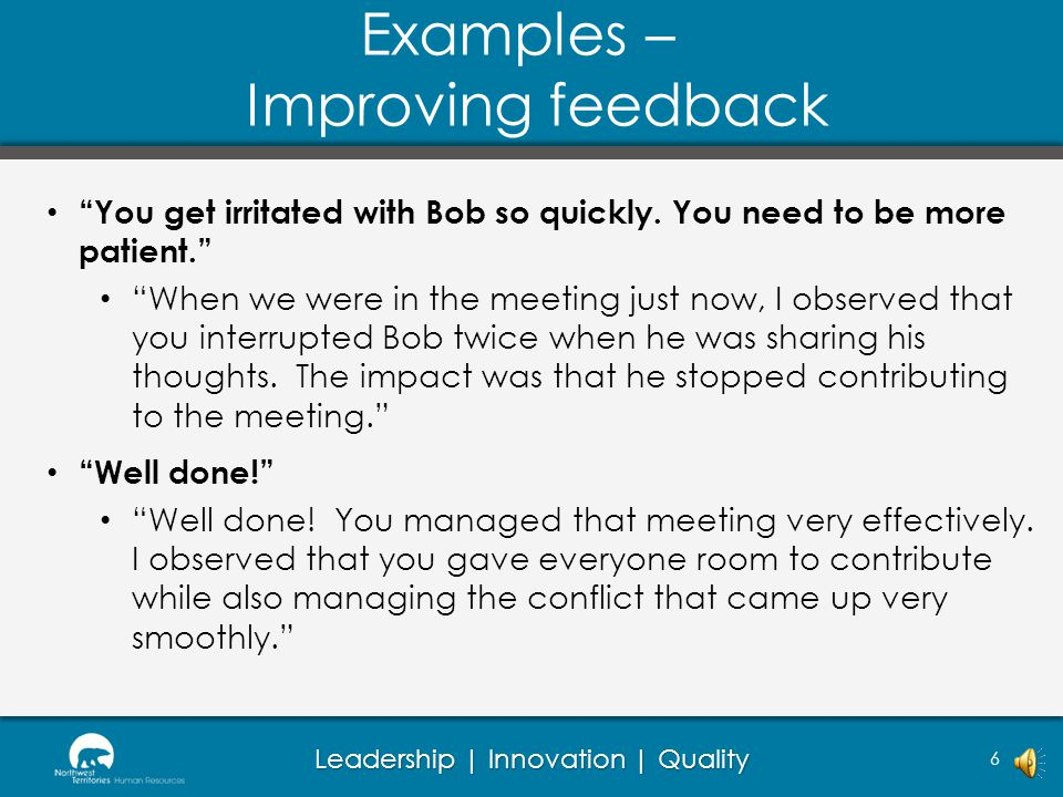 Leadership | Innovation | Quality Examples – Improving feedback You get irritated with Bob so quickly.