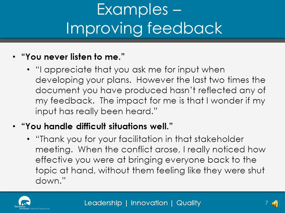 Leadership | Innovation | Quality Examples – Improving feedback You never listen to me.