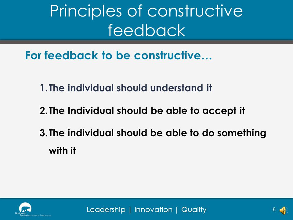 Leadership | Innovation | Quality Principles of constructive feedback 8 For feedback to be constructive… 1.The individual should understand it 2.The Individual should be able to accept it 3.The individual should be able to do something with it
