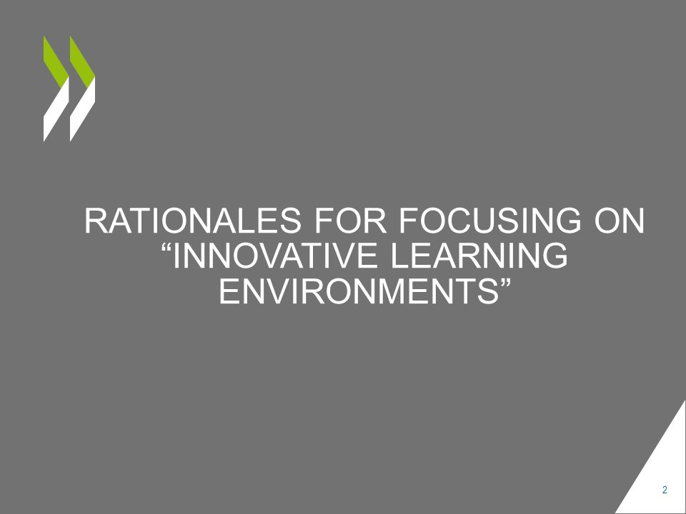 RATIONALES FOR FOCUSING ON INNOVATIVE LEARNING ENVIRONMENTS 2
