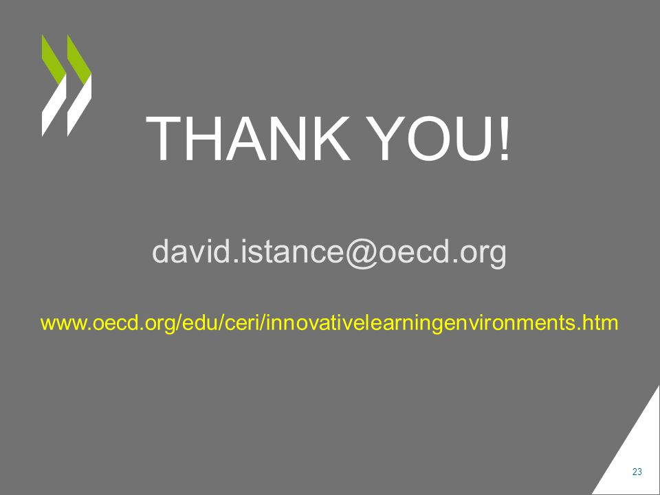 THANK YOU! david.istance@oecd.org www.oecd.org/edu/ceri/innovativelearningenvironments.htm 23