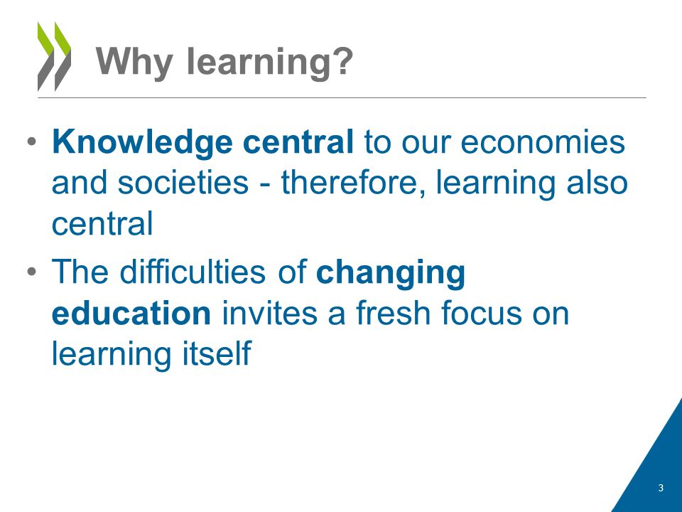 Why learning? Knowledge central to our economies and societies - therefore, learning also central The difficulties of changing education invites a fre
