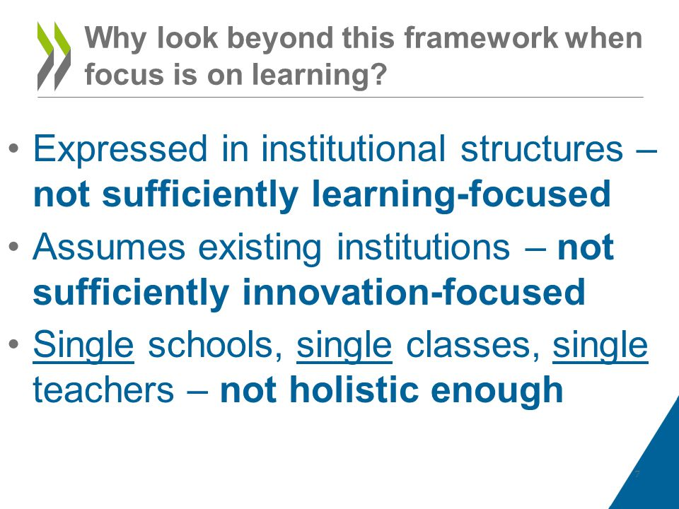 Why look beyond this framework when focus is on learning? Expressed in institutional structures – not sufficiently learning-focused Assumes existing i