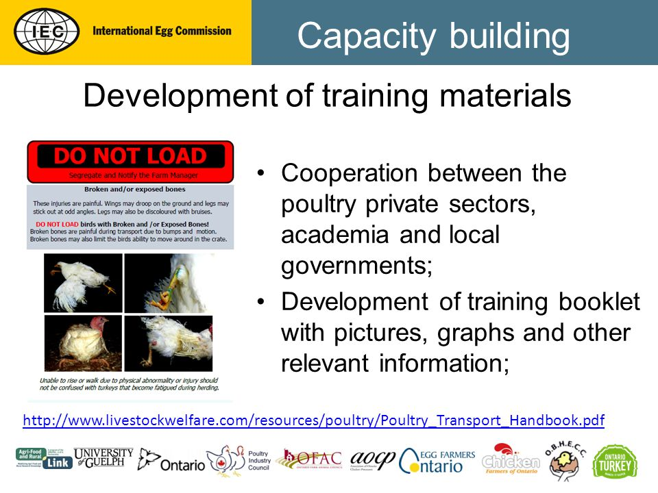 Capacity building Development of training materials Cooperation between the poultry private sectors, academia and local governments; Development of training booklet with pictures, graphs and other relevant information; http://www.livestockwelfare.com/resources/poultry/Poultry_Transport_Handbook.pdf