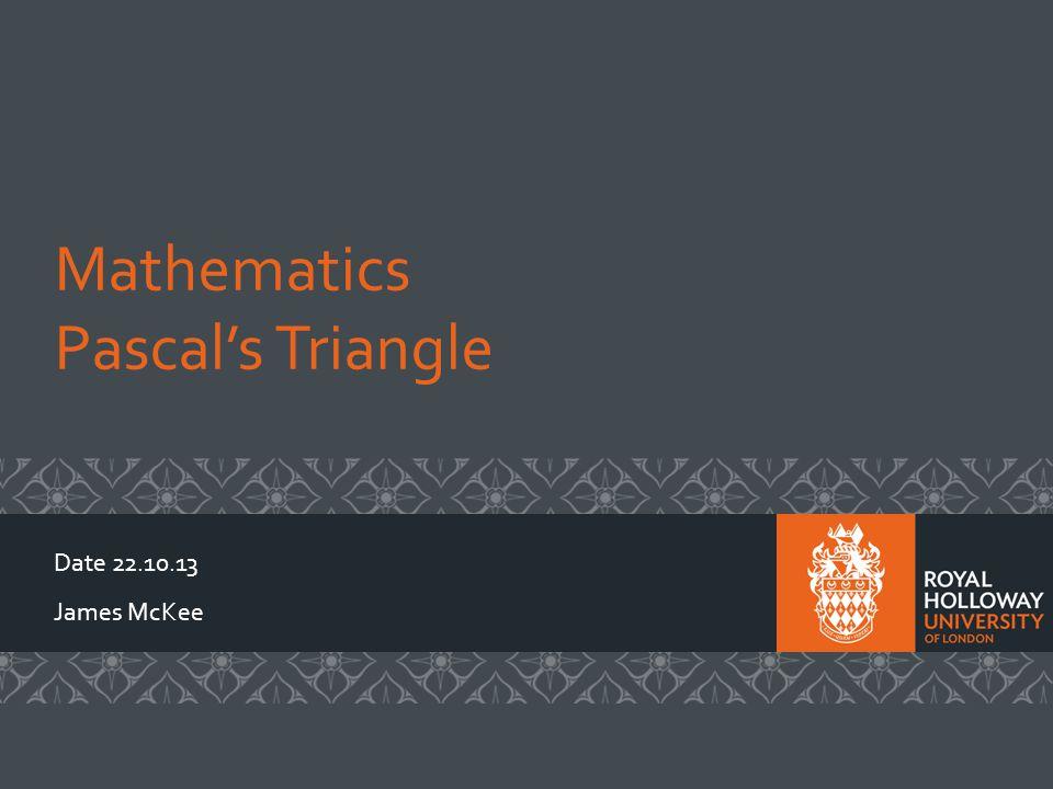 Mathematics Pascals Triangle Date 22.10.13 James McKee