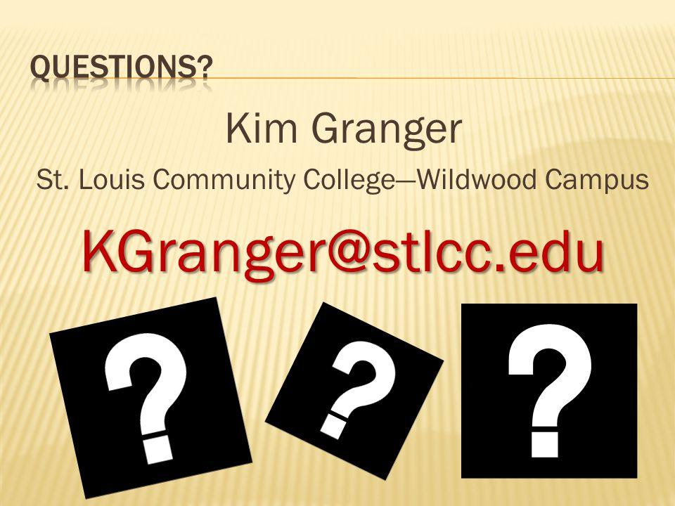 Kim Granger St. Louis Community CollegeWildwood CampusKGranger@stlcc.edu