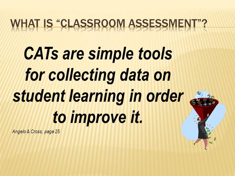 CATs are simple tools for collecting data on student learning in order to improve it.