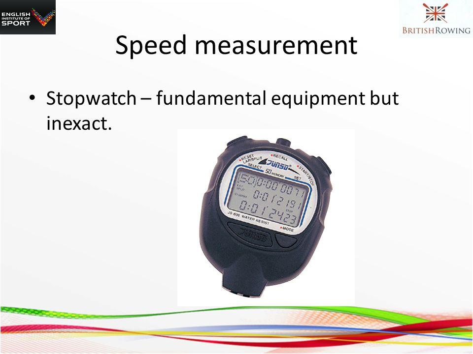 Stopwatch – fundamental equipment but inexact. Speed measurement