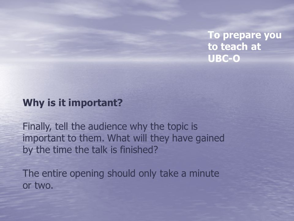 Why is it important? Finally, tell the audience why the topic is important to them. What will they have gained by the time the talk is finished? The e