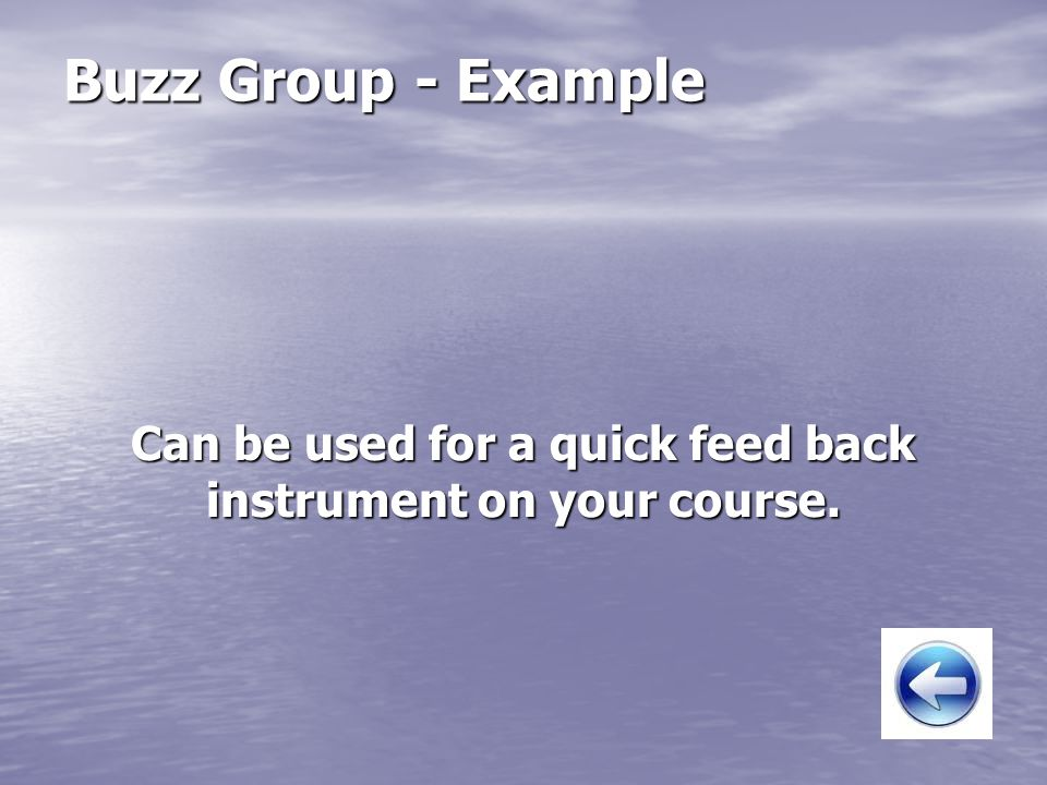 Buzz Group - Example Can be used for a quick feed back instrument on your course.