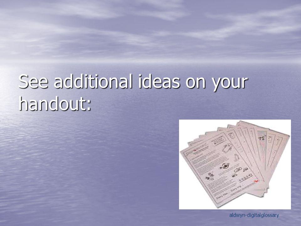 See additional ideas on your handout: aldwyn-digitalglossary