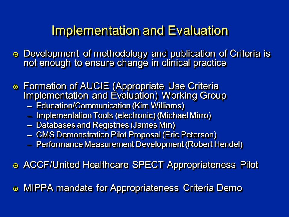 Implementation and Evaluation ¤ Development of methodology and publication of Criteria is not enough to ensure change in clinical practice ¤ Formation