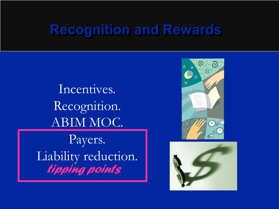 Recognition and Rewards Incentives. Recognition. ABIM MOC. Payers. Liability reduction. tipping points