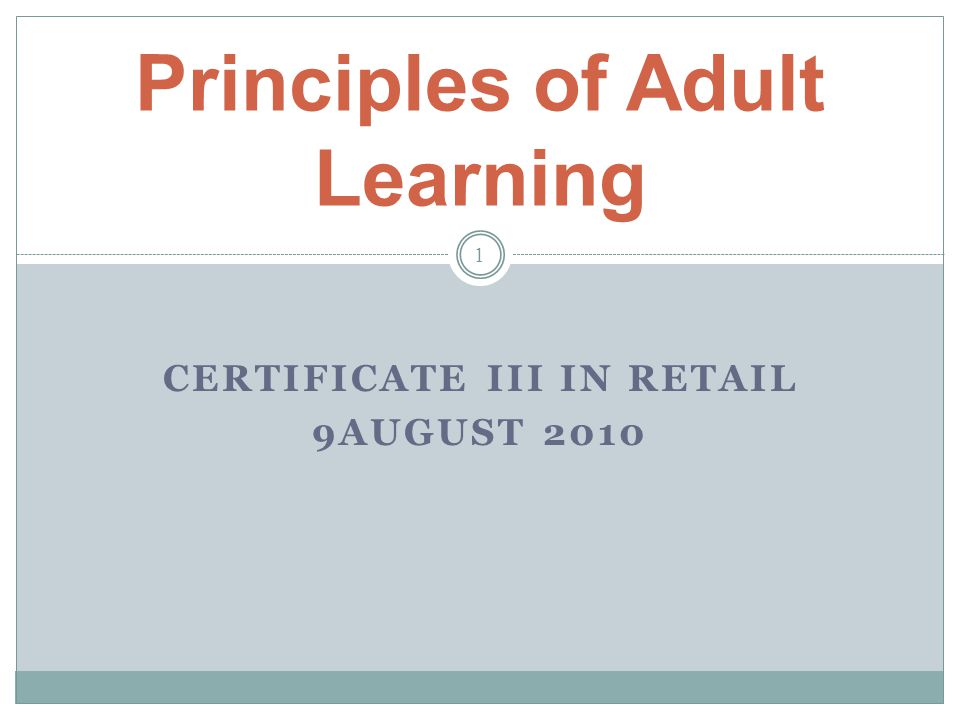 CERTIFICATE III IN RETAIL 9AUGUST 2010 Principles of Adult Learning 1