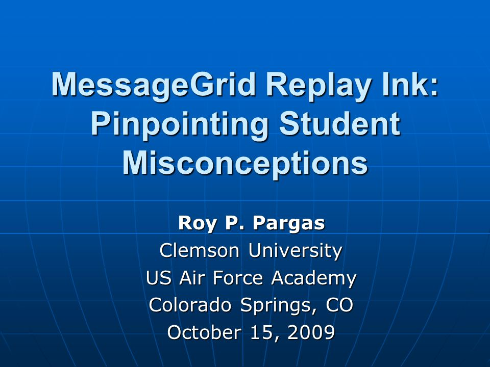 Tablet PCs can provide Tablet PCs can provide Final Inked solutionsFinal Inked solutions Intermediate Ink stroke sequencesIntermediate Ink stroke sequences Ink strokes can be Ink strokes can be CollectedCollected Played and replayedPlayed and replayed Tagged and analyzedTagged and analyzed Key Observation October 15, 200932 Roy Pargas, Current Research USAFA 2009, Colorado Springs, CO