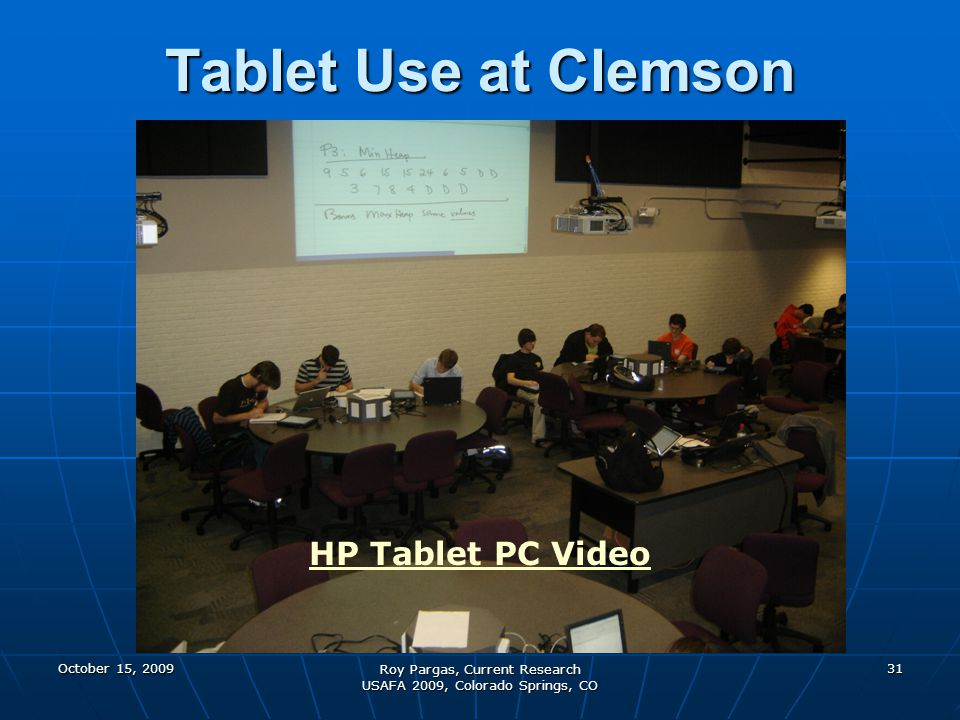 October 15, 2009 Roy Pargas, Current Research USAFA 2009, Colorado Springs, CO 31 Tablet Use at Clemson HP Tablet PC Video