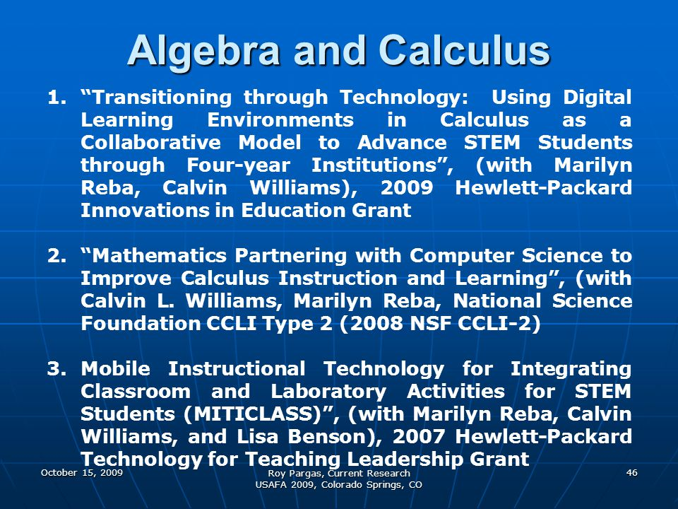 Algebra and Calculus October 15, 200946 Roy Pargas, Current Research USAFA 2009, Colorado Springs, CO 1.Transitioning through Technology: Using Digita
