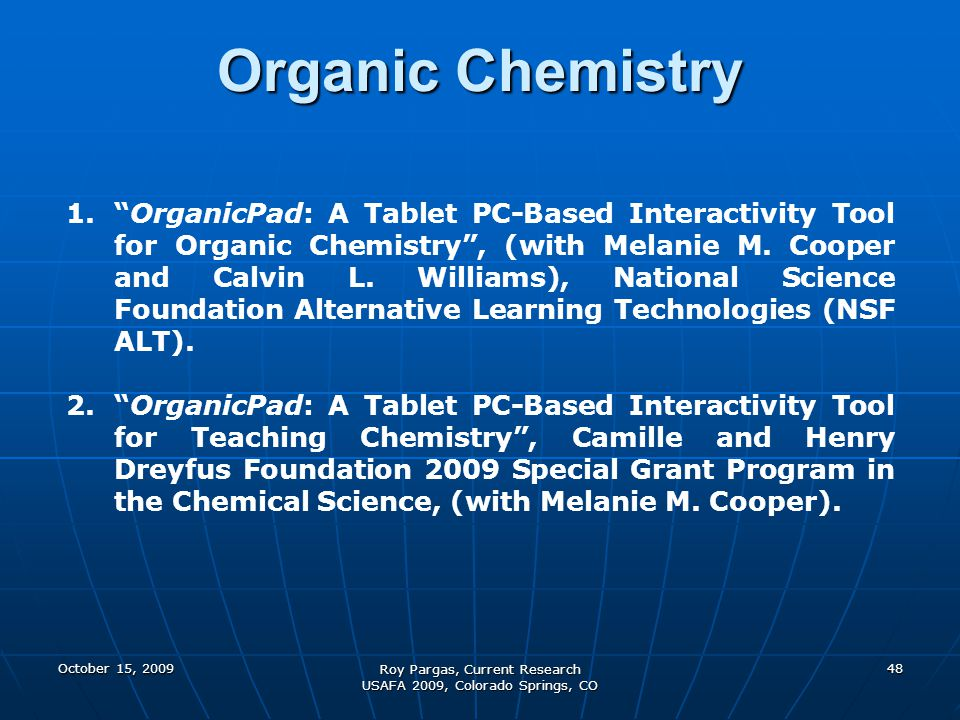 October 15, 2009 Roy Pargas, Current Research USAFA 2009, Colorado Springs, CO 48 1.OrganicPad: A Tablet PC-Based Interactivity Tool for Organic Chemi