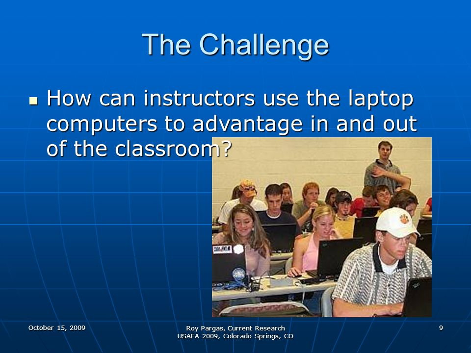 Web-based software tool to help promote interactivity in the classroom Web-based software tool to help promote interactivity in the classroom Clemsons Proposed Solution: MessageGrid October 15, 200910 Roy Pargas, Current Research USAFA 2009, Colorado Springs, CO