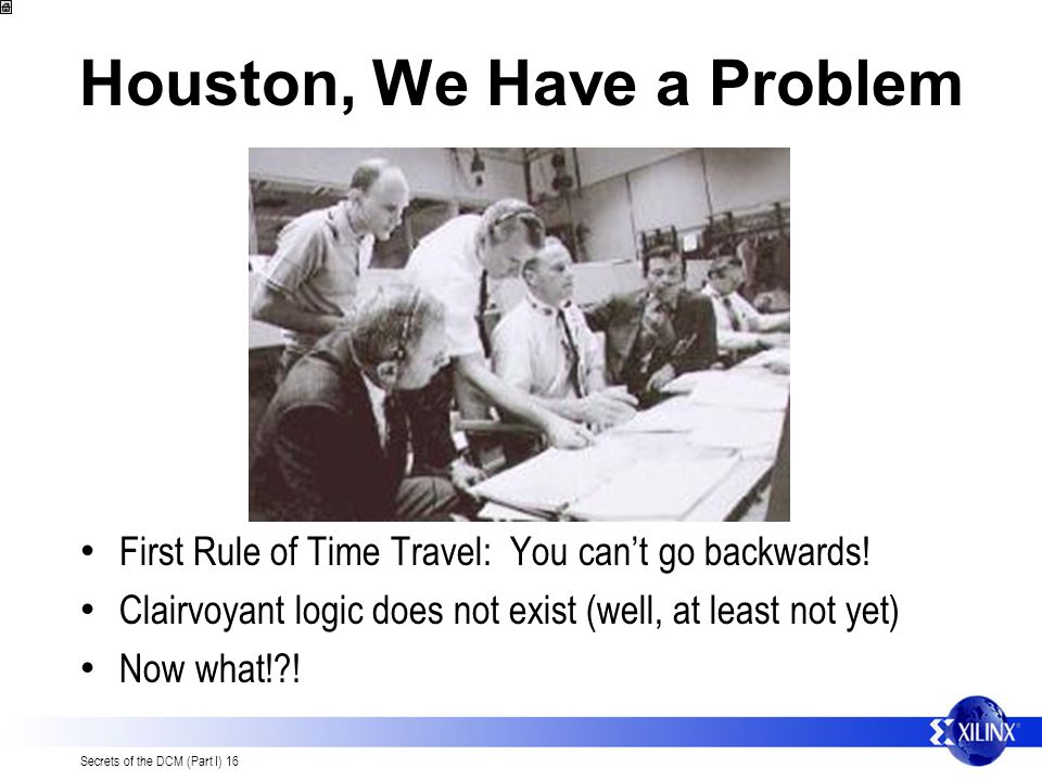 Secrets of the DCM (Part I) 16 Houston, We Have a Problem First Rule of Time Travel: You cant go backwards.