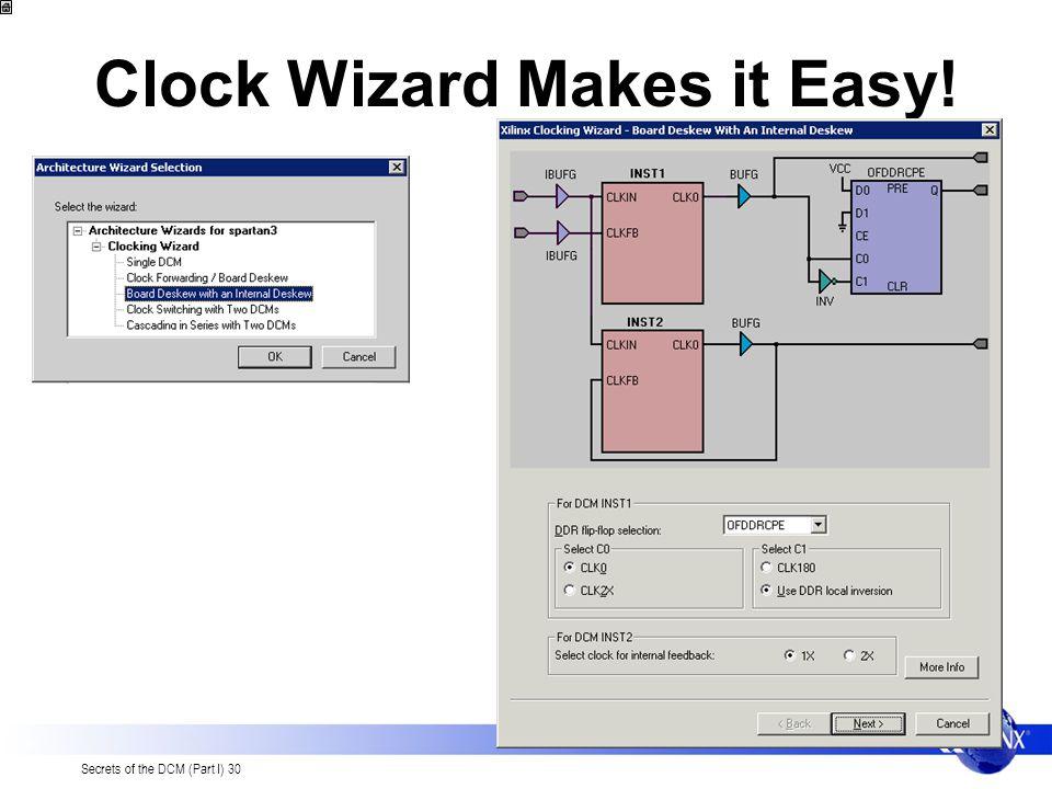 Secrets of the DCM (Part I) 30 Clock Wizard Makes it Easy!
