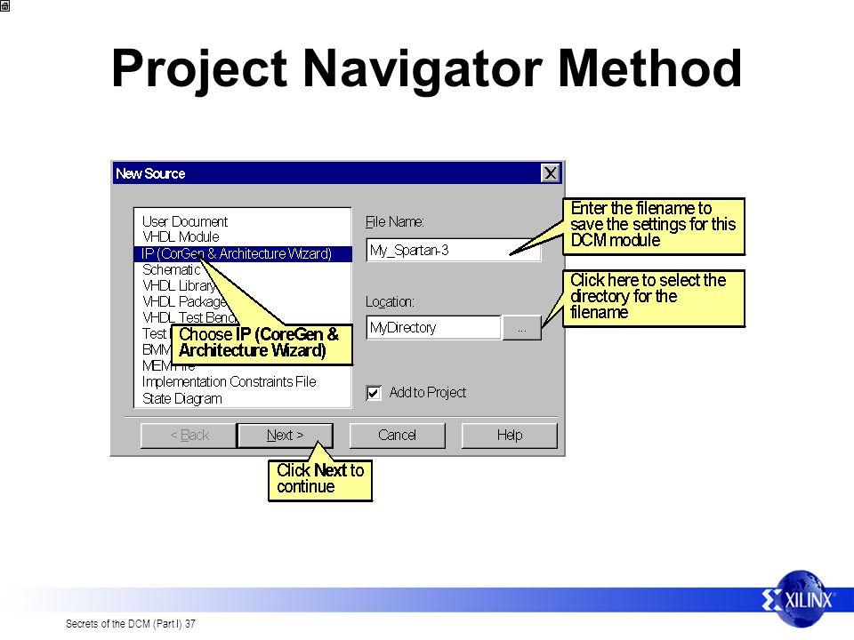 Secrets of the DCM (Part I) 37 Project Navigator Method
