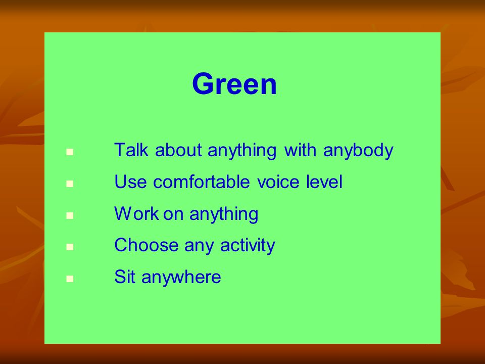 Green Talk about anything with anybody Use comfortable voice level Work on anything Choose any activity Sit anywhere