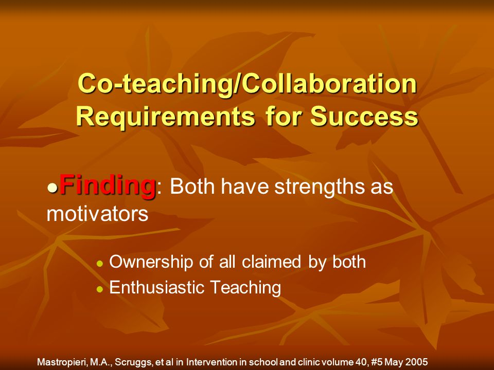 Co-teaching/Collaboration Requirements for Success Finding Finding : Both have strengths as motivators Ownership of all claimed by both Enthusiastic T