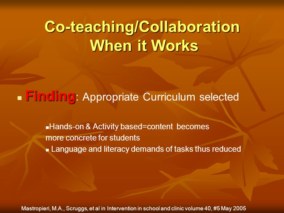 Co-teaching/Collaboration When it Works Finding Finding : Appropriate Curriculum selected Hands-on & Activity based=content becomes more concrete for