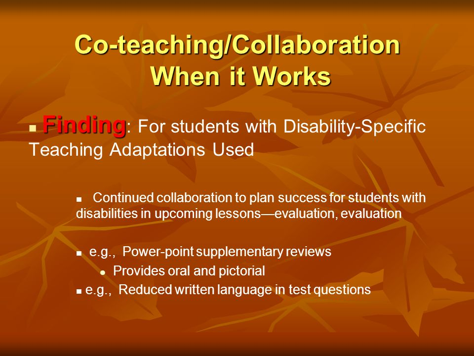 Co-teaching/Collaboration When it Works Finding Finding : For students with Disability-Specific Teaching Adaptations Used Continued collaboration to p