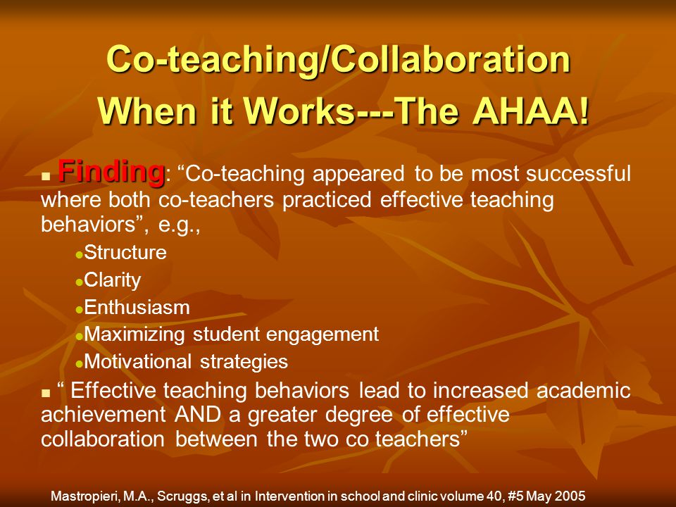Co-teaching/Collaboration When it Works---The AHAA! Finding Finding : Co-teaching appeared to be most successful where both co-teachers practiced effe