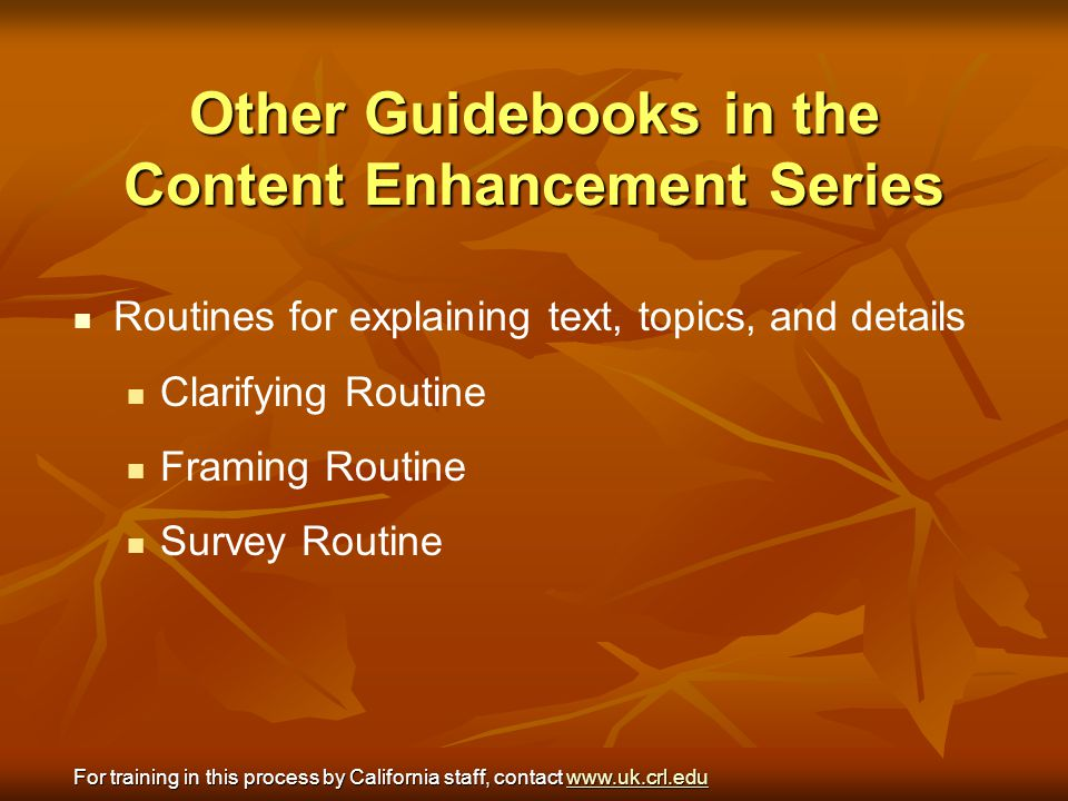 Other Guidebooks in the Content Enhancement Series Routines for explaining text, topics, and details Clarifying Routine Framing Routine Survey Routine
